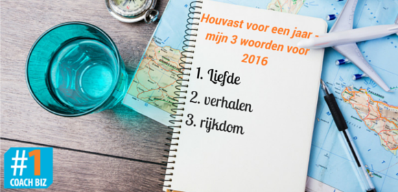 houvast voor een jaar - mijn 3 woorden voor 2016